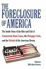 The Foreclosure of America :The Inside Story of the Rise and Fall of Countrywide