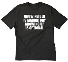 Growing Old Is Mandatory Growing Up Is Optional T-shirt Funny Tee Shirt S-5XL