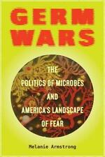Germ Wars: The Politics of Microbes and America's Landscape of Fear * PRE-SALE *