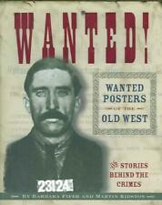 Wanted! Wanted Posters of the Old West: Stories Behind the Crimes by Barbara Fif