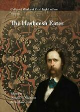 Collected Works of Fitz Hugh Ludlow, Volume 1: The Hasheesh Eater: Being Passage