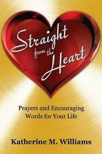 Straight from the Heart: Prayers and Encouraging Words for Your Life by Katherin