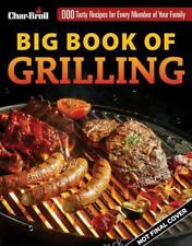Char-broil Big Book of Grilling: 200 Tasty Recipes for Every Meal by Creative Ho