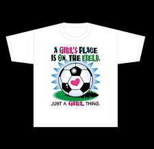 SPORT T-SHIRT SOCCER A GIRL'S PLACE IS ON THE FIELD JUST A GIRL THING 1582