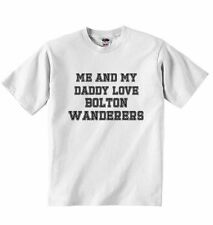 Me and My Daddy Love Bolton Wanderers for Football Fans Baby T-shirt Tees, White