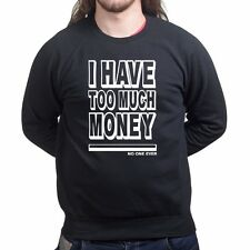 I Have Too Much Money Funny Slogan Joke Gift New Sweatshirt Hoodie Shirt