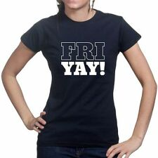Friday YAY Night Party Weekend Ladies Womens Girls T shirt