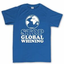 Stop Global Warming Whining T shirt - Funny Slogan Gift Present Tee Top