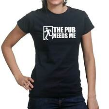 Pub Needs Me Funny Drinking Party Beer Ladies T shirt Tee Top T-shirt
