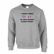 I Don't Need Google My Wife Knows Everything Funny Joke Smart Sweatshirt