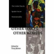 Other Voices, Other Worlds: The Global Church Speaks Out on Homosexuality Brown,