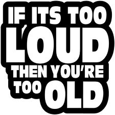 If It's Too Loud You're Too Old JDM Vinyl decal Die Cut Sticker diff. Color 5.5""