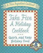 Take Five a Holiday Cookbook A Five Ingredient Book By Debbye Dabbs Quick & Easy