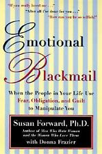 Emotional Blackmail : When the People in Your Life Use Fear, Obligation, and Gu…