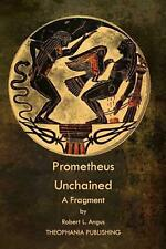 Prometheus Unchained: A Fragment by Robert L. Angus Paperback Book (English)