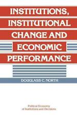 INSTITUTIONS, INSTITUTIONAL CHANGE AND ECONOMIC PERFORMANCE - NORTH, DOUGLASS CE
