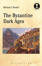 THE BYZANTINE DARK AGES - DECKER, MICHAEL J. - NEW HARDCOVER BOOK