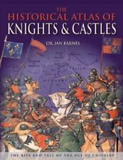 The Historical Atlas of Knights & Castles by Ian Barnes 1845732391 The Fast Free