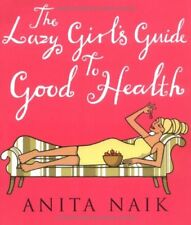 The Lazy Girl's Guide To Good Health by Naik, Anita 0749922532 The Fast Free