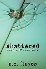 Shattered: Memoirs of an Amnesiac by A.E. Hayes (English) Paperback Book Free Sh