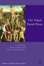 The Naked Parish Priest: What Priests Really... by Louden, Stephen H. 0826467989