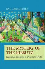 Mystery of the Kibbutz: Egalitarian Principles in a Capitalist World by Ran Abra