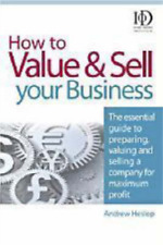 How to Value and Sell Your Business: The Essential Guide to Preparing, Valuing a