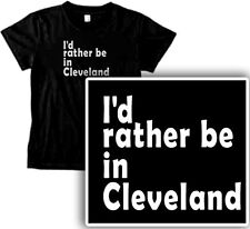 I'D RATHER BE IN CLEVELAND! womens T-Shirt fun PINK or BLACK pick size & color