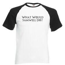 What would Sam do? tarly Game of  Iron thrones White with Black Baseball TShirt