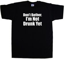 Dont Bother Im Not Drunk Yet Funny T-Shirt
