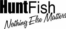 "Hunt Fish Nothing Else - 8.4"" x 3.75"" Choose Color - Vinyl Decal Sticker #1796"
