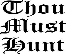 """Thou Must Hunt - 4.6"""" x 3.75"""" - Choose Color - Vinyl Decal Sticker #2261"""