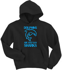 Hoodie Dolphins Are Just Gay Sharks Funny Slogan Humour Joke Comedy