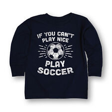 If You Can't Play Nice Play Soccer Sports Funny Kid Humor Cool - Youth L/S Tee
