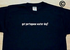 got portuguese water dog? DOG BREED DOGS FUNNY CUTE T-SHIRT TEE