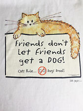 NEW FUNNY TSHIRT - Friends don't let friends get a dog.  Cats Rule!  Dogs Drool!