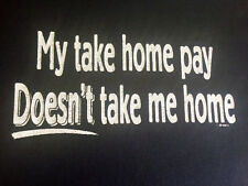 NEW FUNNY TSHIRT - My take home pay doesn't take me home!