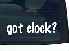 got clock? CLOCK COLLECT TIME FUNNY DECAL STICKER ART WALL CAR CUTE