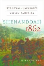 Shenandoah 1862 : Stonewall Jackson's Valley Campaign by Peter Cozzens (2008,...