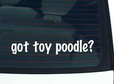 got toy poodle? DOG BREED DOGS FUNNY DECAL STICKER ART WALL CAR CUTE