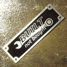 Anodized Aluminium Built Not Bought custom manufacturer name plate etched badge