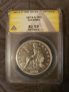 1874 S SILVER TRADE DOLLAR AU53 DETAILS CLEANED ANACS