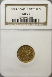 NGC AU53 1843 O SMALL DATE $2.5 LIBERTY GOLD COIN.