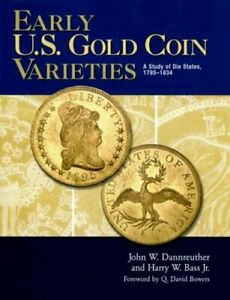 EARLY U.S. GOLD COIN VARIETIES A STUDY OF DIE STATES 1795 1834  DANNREUTHER BASS