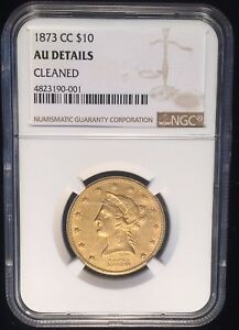 1873 CC $10 LIBERTY GOLD COIN NGC AU DETAILS CLEANED  4 543 MINTED