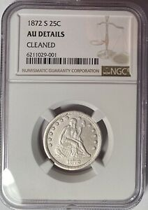 1872 S SEATED LIBERTY QUARTER KEY DATE NGC AU DETAILS CLEANED  83 000 MINTED