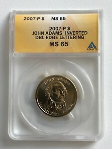 2007 P JOHN ADAMS $1 INVERTED DOUBLE EDGE LETTERING MS 65 ANACS MINT ERROR COIN