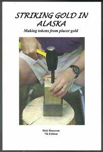 NEW  7TH EDITION STRIKING GOLD IN ALASKA: MAKING TOKENS FROM PLACER GOLD 2021