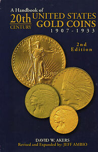 20TH CENTURY UNITED STATES GOLD COINS 1907 1933 BY DAVID AKERS USED HANDBOOK