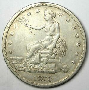 1878 S TRADE SILVER DOLLAR T$1   XF DETAILS  EF     EARLY TYPE COIN